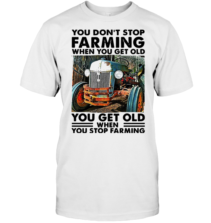 You Don't Stop Farming When You Get Old Vintage Retro T Shirt Unisex