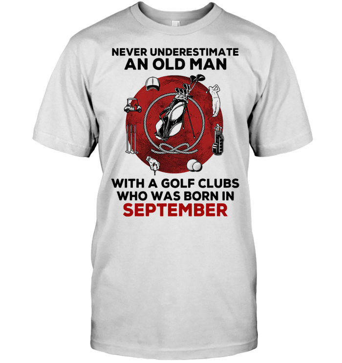 Never Underestimate An Old Man With A Golf Clubs Who Was Born In September Blood Moon T Shirt