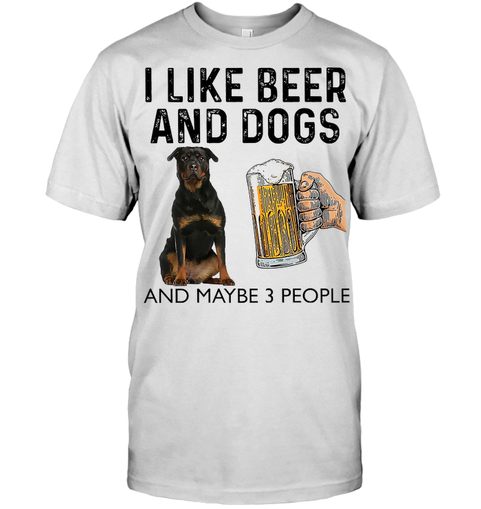 Rottweiler I Like Beer And Dogs And Maybe 3 People T Shirt - from sugarandcotton.info 1