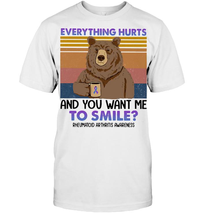Everything Hurts And You Want Me To Smile Rheumatoid Arthritis Awareness Bear Vintage Retro T Shirt