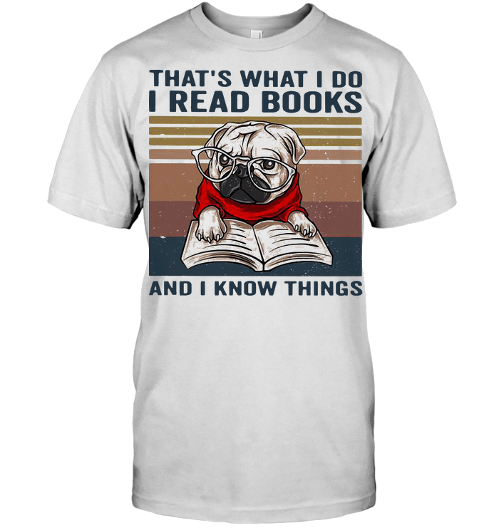 Pug That's What I Do I Read Books And I Know Things T Shirt