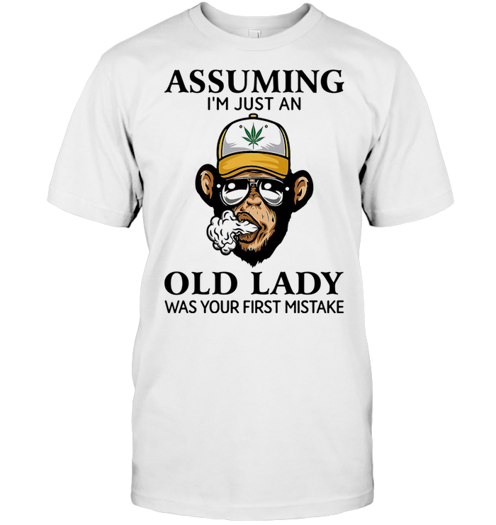 Monkey Assuming I'm Just An Old Lady Was Your First Mistake T Shirt Hoodie