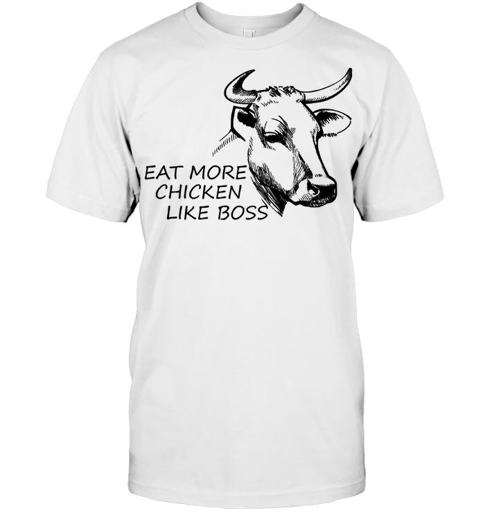 Eat More Chicken Like Boss T Shirt