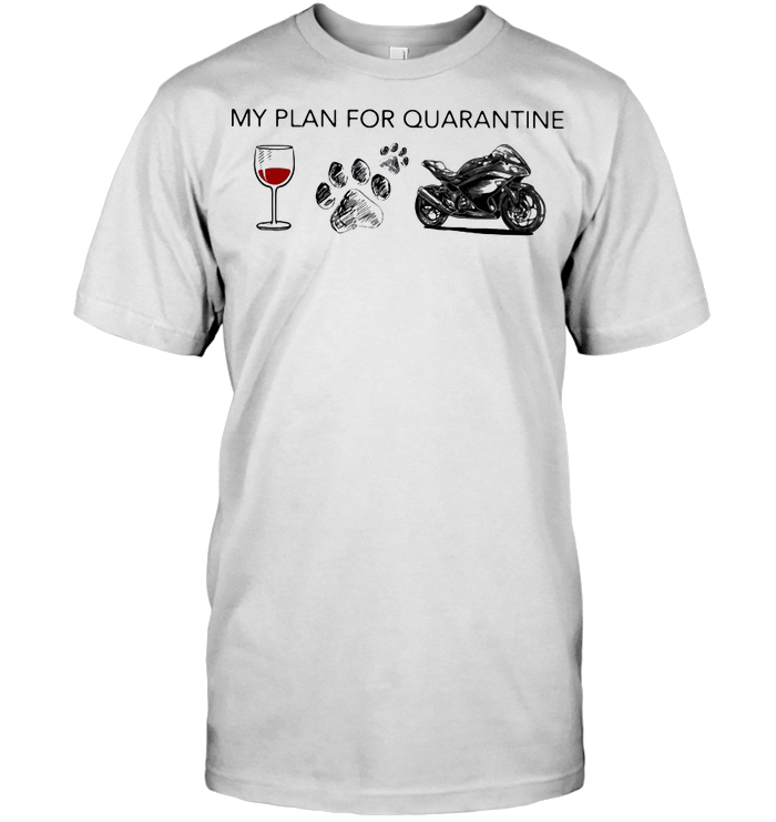 My Plan For Quarantine Wine Paw And Motorcycle T Shirt