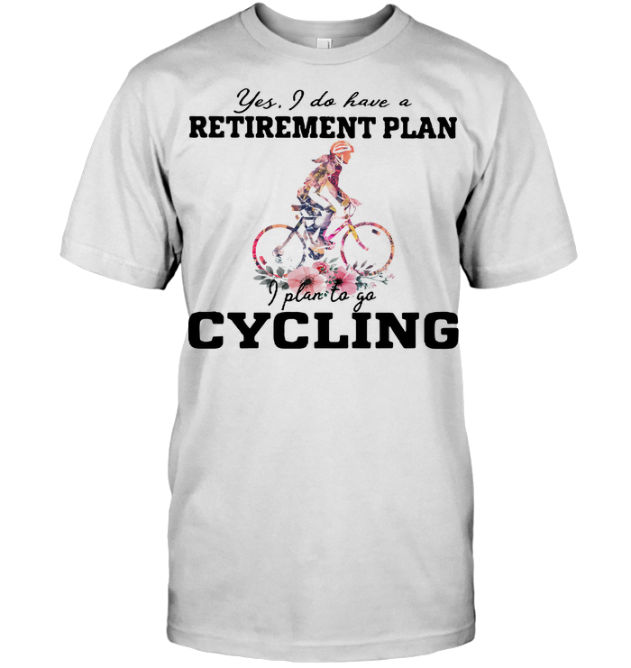Yes I Do Have A Retirement Plan I Plan To Go Cycling Colors Flower T Shirt