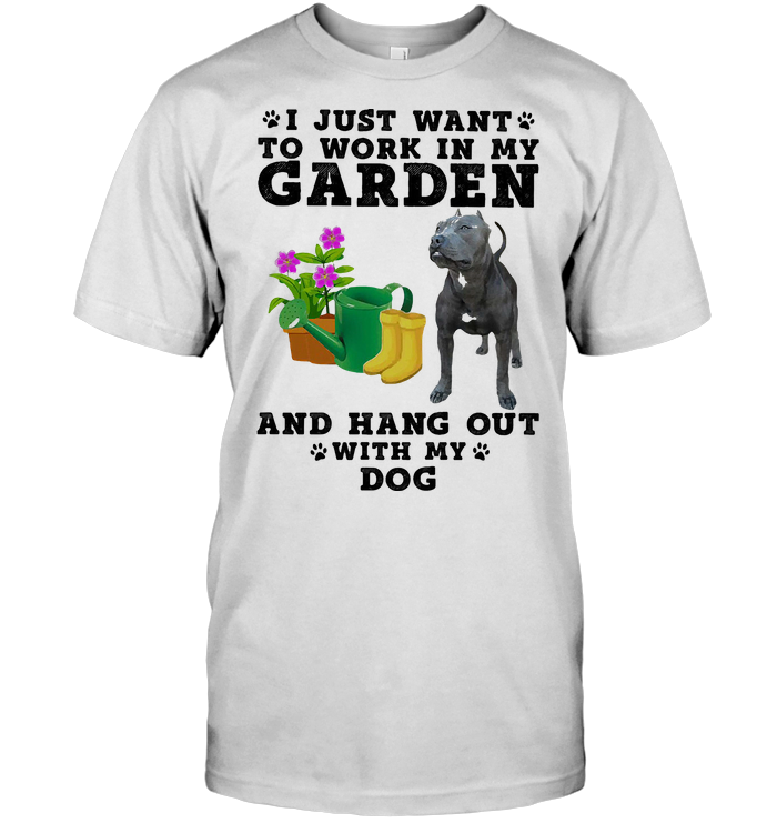 I Just Want To Work In My Garden And Hang Out With My Pitbull T Shirt